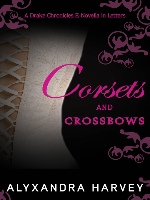 Title details for Corsets and Crossbows by Alyxandra Harvey - Available