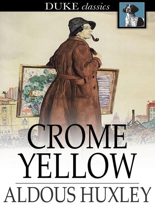 Title details for Crome Yellow by Aldous Huxley - Wait list