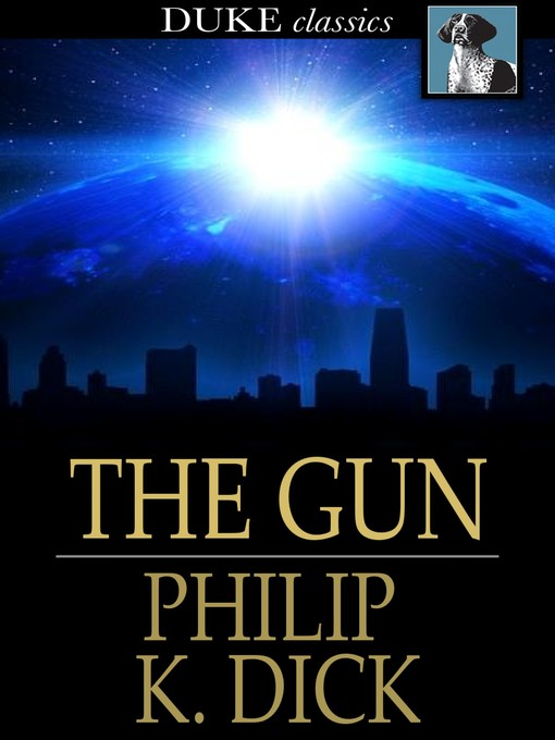 Title details for The Gun by Philip K. Dick - Wait list