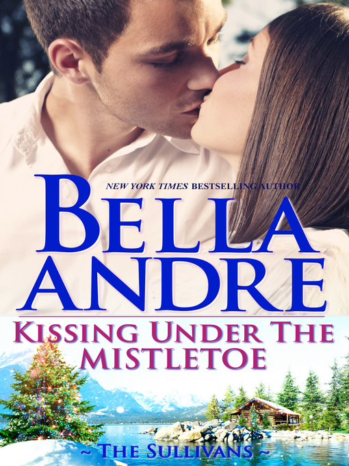 Title details for Kissing Under the Mistletoe by Bella Andre - Available