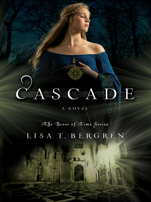 Title details for Cascade by Lisa T. Bergren - Wait list