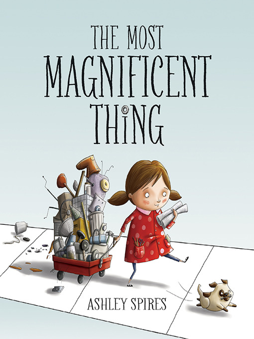 Title details for The Most Magnificent Thing by Ashley Spires - Available