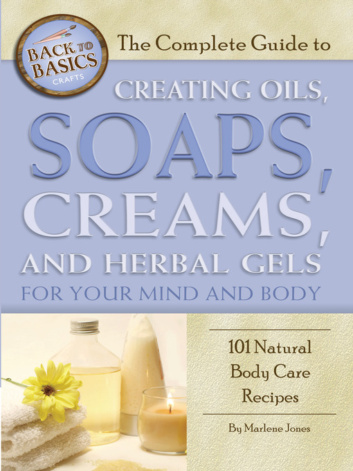 Title details for The Complete Guide to Creating Oils, Soaps, Creams, and Herbal Gels for Your Mind and Body by Marlene Jones - Wait list