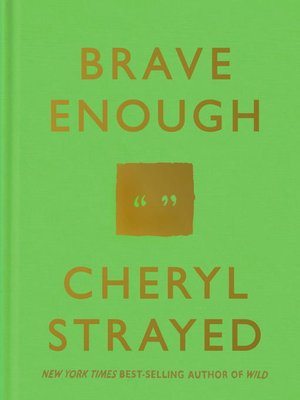 Brave Enough by Cheryl Strayed.                                              AVAILABLE eBook.