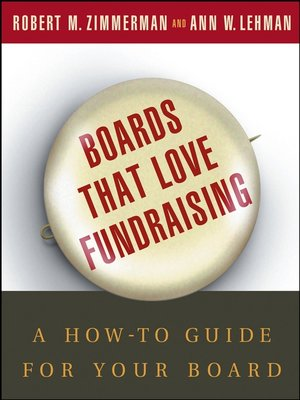 Boards That Love Fundraising by Robert M. Zimmerman.                                              AVAILABLE eBook.