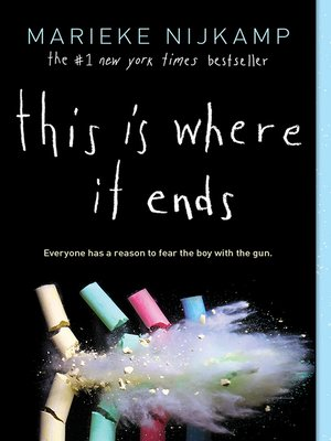 This Is Where It Ends by Marieke Nijkamp.                                                   AVAILABLE eBook.