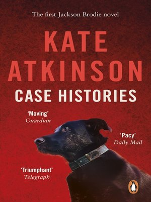 Case Histories by Kate Atkinson.                                              AVAILABLE eBook.