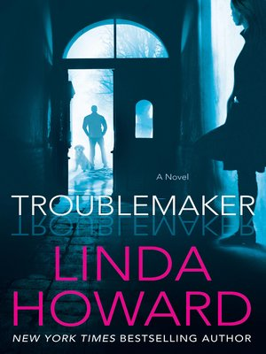 Troublemaker by Linda Howard.                                              WAIT LIST eBook.