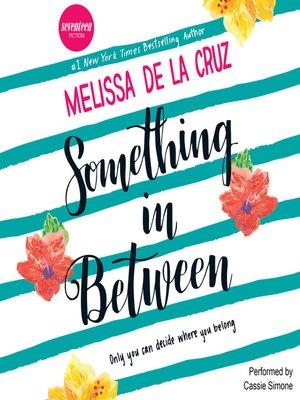 Something in Between by Melissa de la Cruz.                                              AVAILABLE Audiobook.