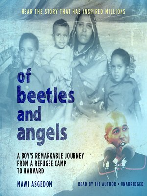 Of Beetles and Angels by Mawi Asgedom.                                              AVAILABLE Audiobook.