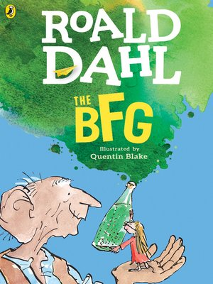 The BFG by Roald Dahl.                                              AVAILABLE eBook.