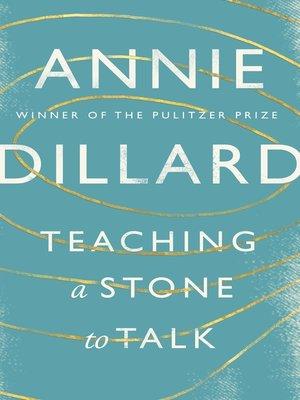 Teaching a Stone to Talk by Annie Dillard.                                              AVAILABLE eBook.