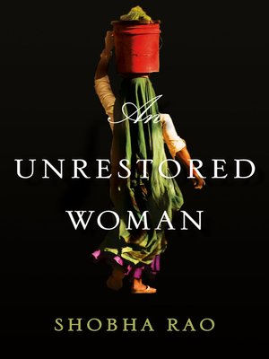 An Unrestored Woman by Shobha Rao.                                              AVAILABLE eBook.