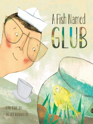 A Fish Named Glub by Dan Bar-el.                                              AVAILABLE eBook.