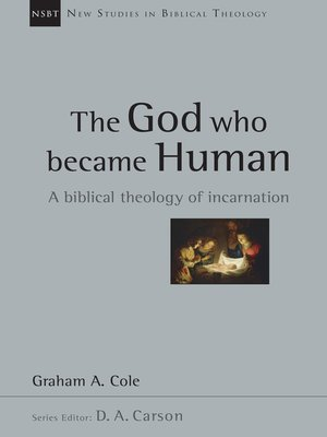 The God Who Became Human by Graham Cole.                                              AVAILABLE eBook.